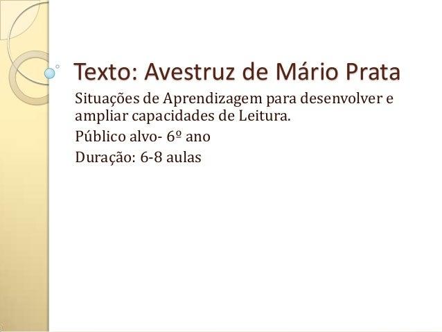 Texto: Avestruz de Mário PrataSituações de Aprendizagem para desenvolver eampliar capacidades de Leitura.Público alvo- 6º ...