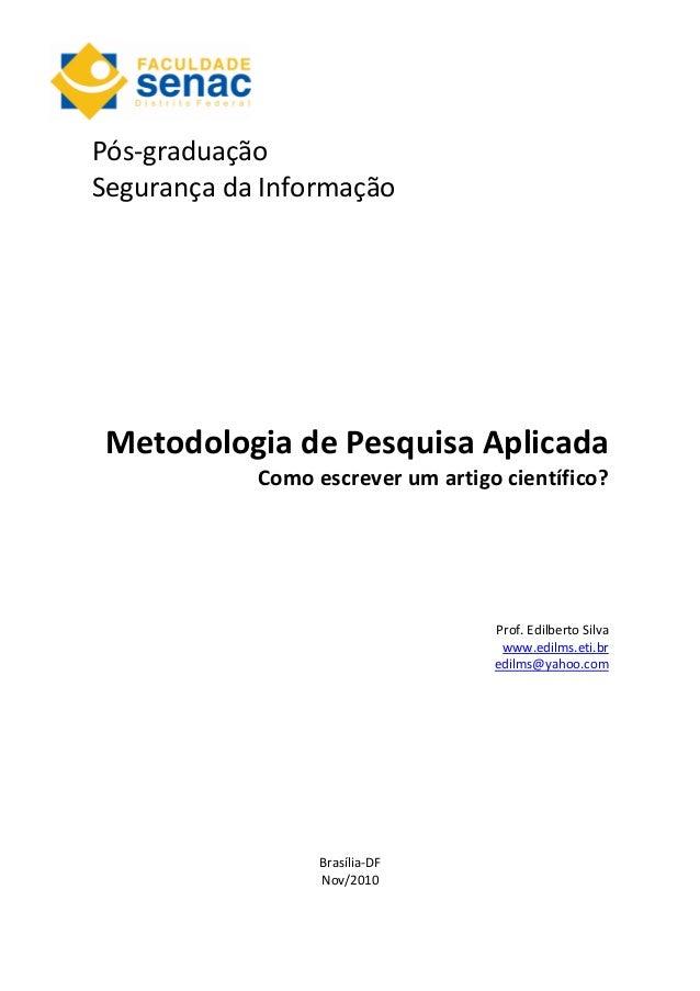 Pós-graduação Segurança da Informação Metodologia de Pesquisa Aplicada Como escrever um artigo científico? Prof. Edilberto...