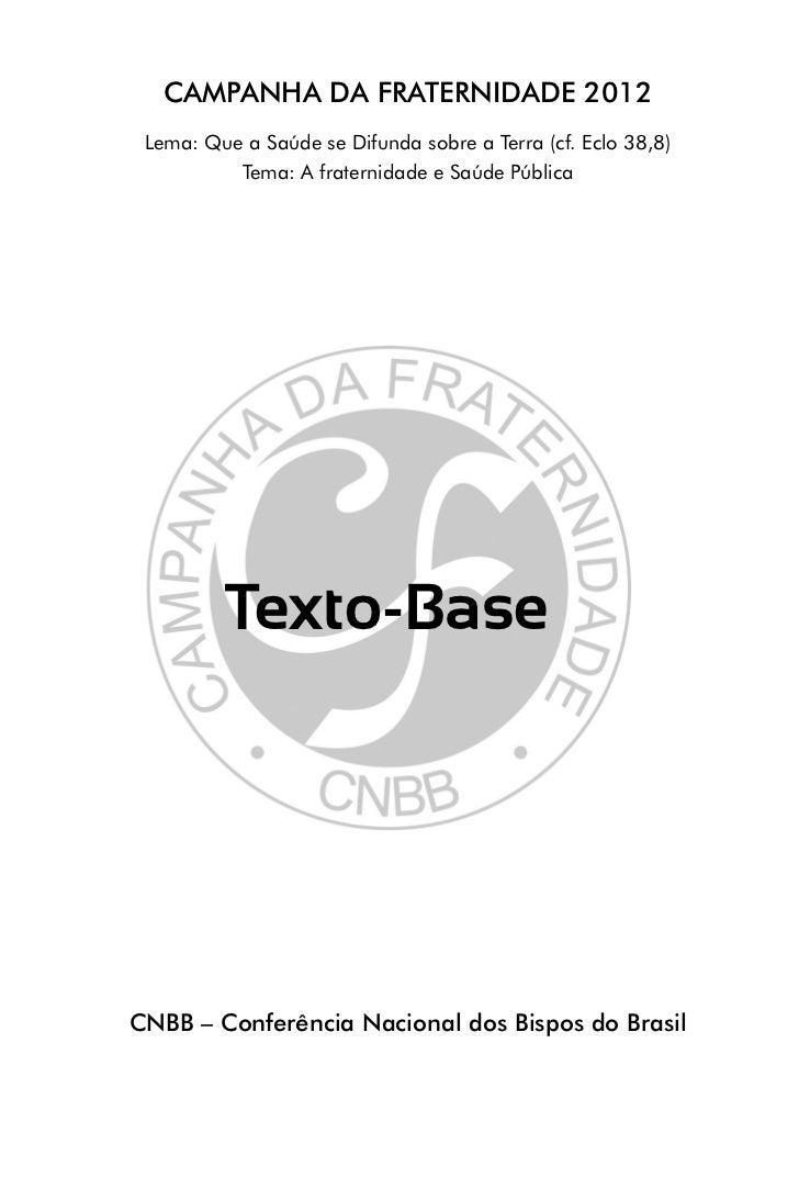 CAMPANHA DA FRATERNIDADE 2012 Lema: Que a Saúde se Difunda sobre a Terra (cf. Eclo 38,8)          Tema: A fraternidade e S...