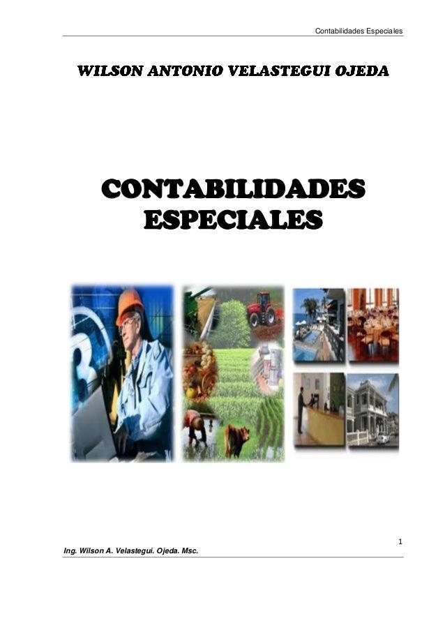 Contabilidades Especiales  CONTABILIDADES ESPECIALES  1 Ing. Wilson A. Velastegui. Ojeda. Msc.