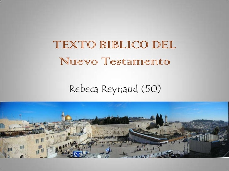 TEXTO BIBLICO DELNuevo Testamento<br />Rebeca Reynaud (50) <br />
