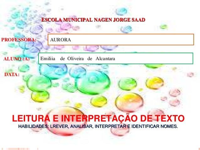 ESCOLA MUNICIPAL NAGEN JORGE SAAD LEITURA E INTERPRETAÇÃO DE TEXTO HABILIDADES: LREVER, ANALISAR, INTERPRETAR E IDENTIFICA...