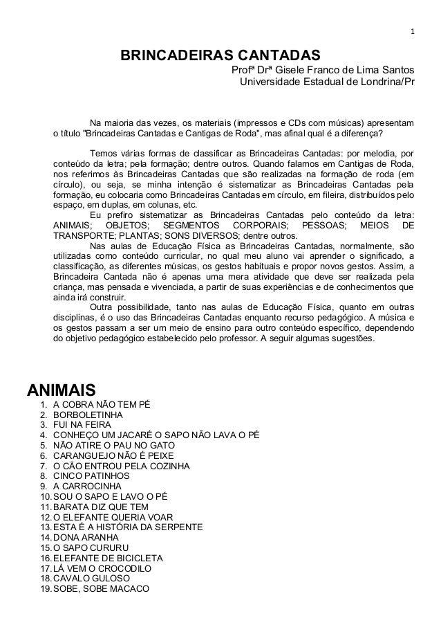 1 BRINCADEIRAS CANTADAS Profª Drª Gisele Franco de Lima Santos Universidade Estadual de Londrina/Pr Na maioria das vezes, ...