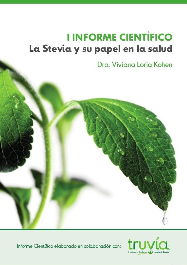 I INFORME CIENTÍFICO La Stevia y su papel en la salud Dra. Viviana Loria Kohen  Informe Científico elaborado en colaboraci...