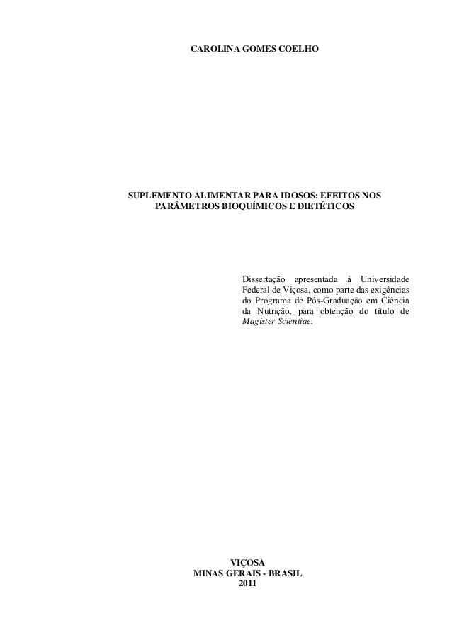 CAROLINA GOMES COELHO  SUPLEMENTO ALIMENTAR PARA IDOSOS: EFEITOS NOS PARÂMETROS BIOQUÍMICOS E DIETÉTICOS  Dissertação apre...