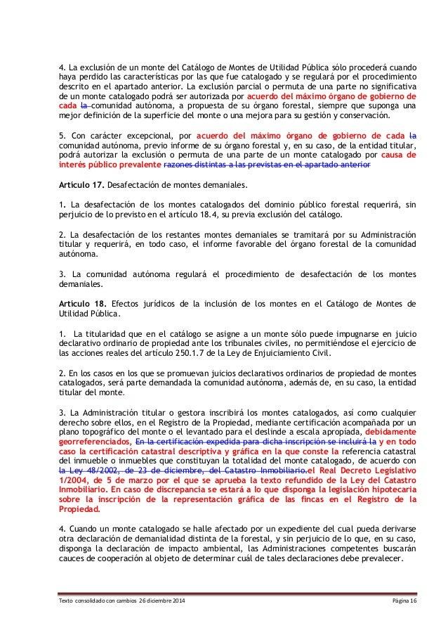 Texto consolidado con cambios 26 diciembre 2014 Página 16 4. La exclusión de un monte del Catálogo de Montes de Utilidad P...