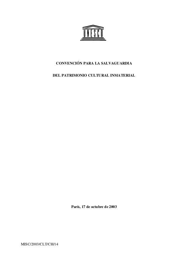 CONVENCIÓN PARA LA SALVAGUARDIA DEL PATRIMONIO CULTURAL INMATERIAL París, 17 de octubre de 2003 MISC/2003/CLT/CH/14