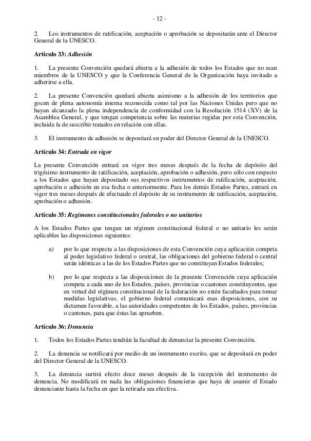 - 12 - 2. Los instrumentos de ratificación, aceptación o aprobación se depositarán ante el Director General de la UNESCO. ...