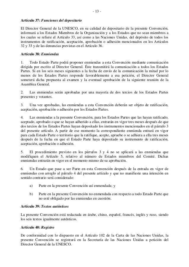 - 13 - Artículo 37: Funciones del depositario El Director General de la UNESCO, en su calidad de depositario de la present...