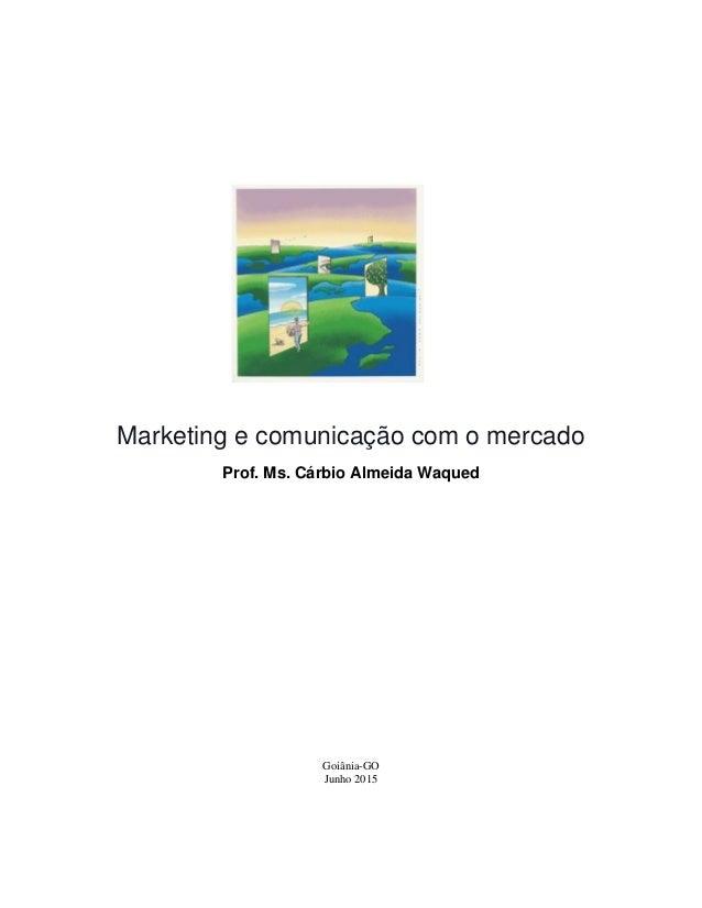 Marketing e comunicação com o mercado Prof. Ms. Cárbio Almeida Waqued Goiânia-GO Junho 2015