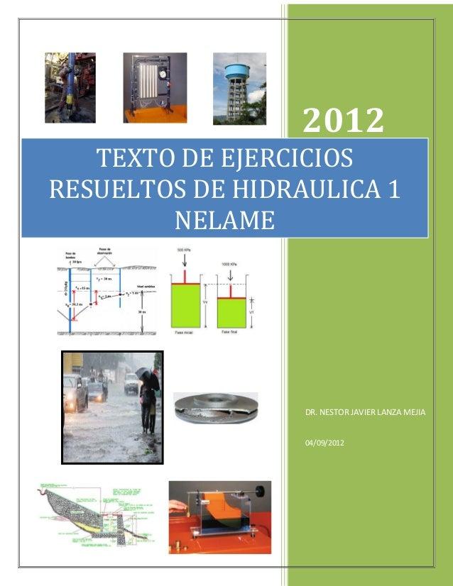 2012 DR. NESTOR JAVIER LANZA MEJIA 04/09/2012 TEXTO DE EJERCICIOS RESUELTOS DE HIDRAULICA 1 NELAME