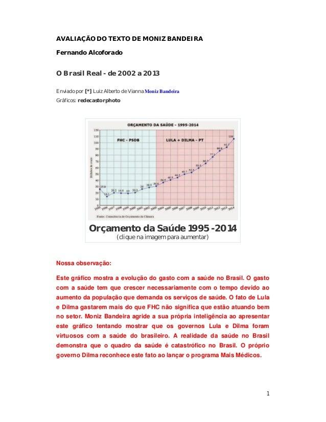 1  AVALIAÇÃO DO TEXTO DE MONIZ BANDEIRA  Fernando Alcoforado  O Brasil Real - de 2002 a 2013  Enviado por [*] Luiz Alberto...
