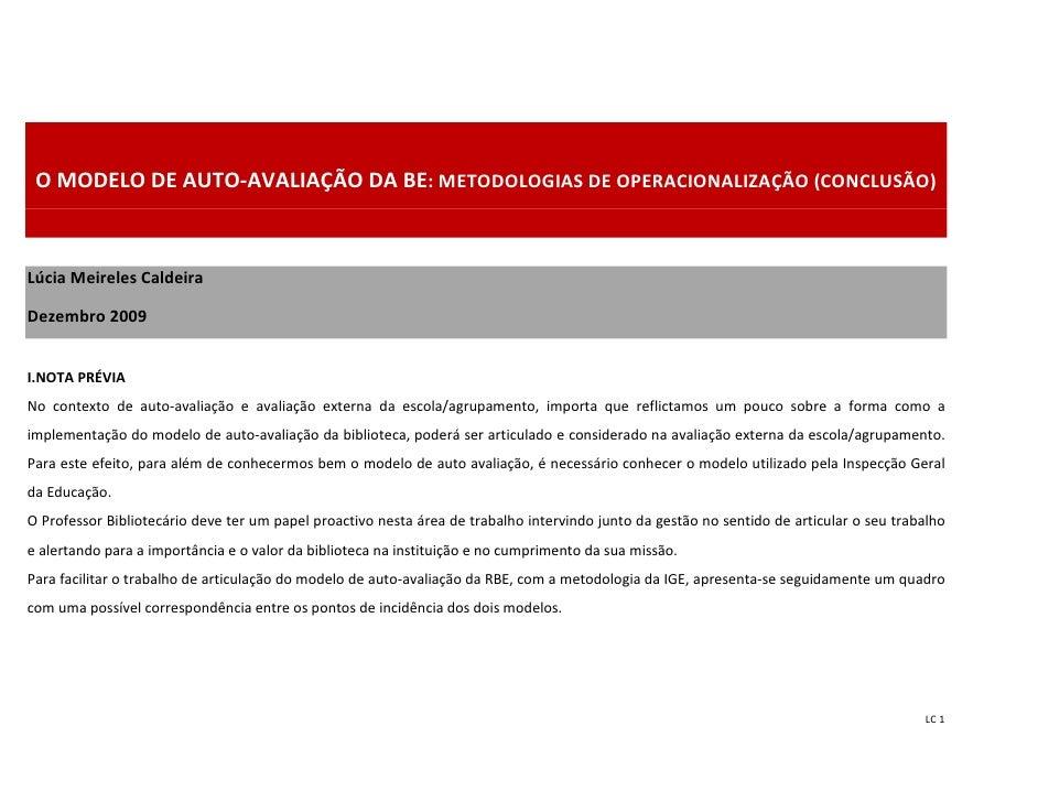 O MODELO DE AUTO-AVALIAÇÃO DA BE: METODOLOGIAS DE OPERACIONALIZAÇÃO (CONCLUSÃO)    Lúcia Meireles Caldeira  Dezembro 2009 ...