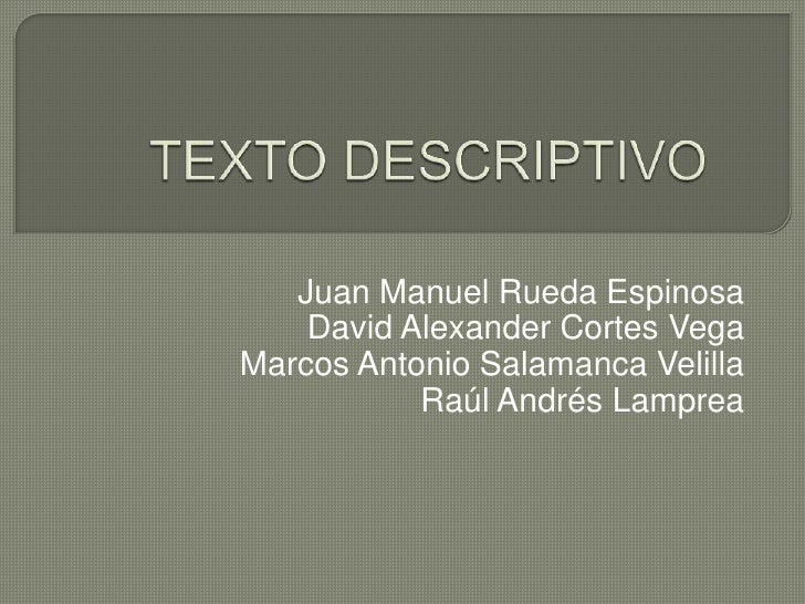 TEXTO DESCRIPTIVO   <br />Juan Manuel Rueda Espinosa<br />David Alexander Cortes Vega<br />Marcos Antonio Salamanca Velill...