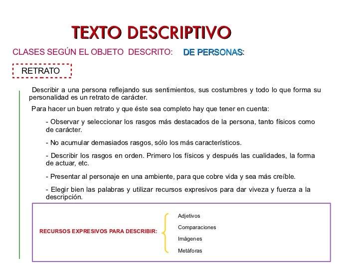 TEXTO DESCRIPTIVO <ul><li>CLASES SEGÚN EL OBJETO  DESCRITO: </li></ul>DE PERSONAS : RETRATO <ul><li>Describir a una person...