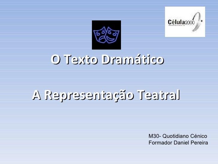 O Texto Dramático A Representação Teatral   M30- Quotidiano Cénico Formador Daniel Pereira