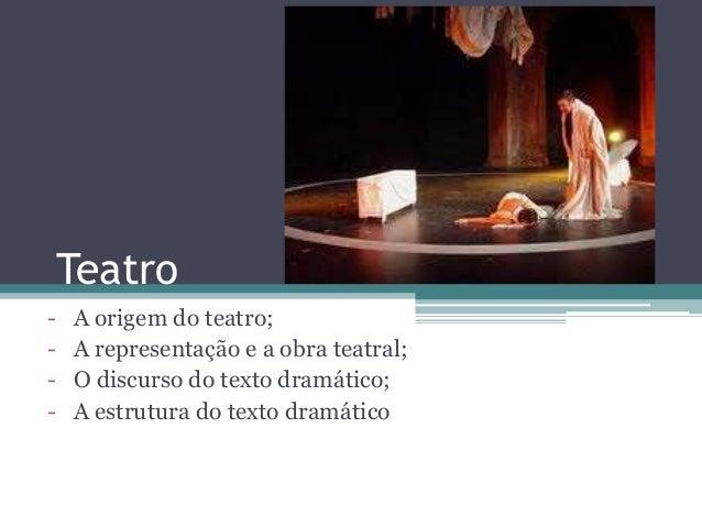 Teatro- A origem do teatro;- A representação e a obra teatral;- O discurso do texto dramático;- A estrutura do texto dramá...