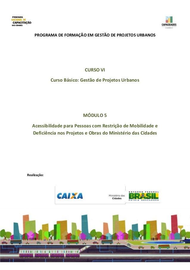 PROGRAMA DE FORMAÇÃO EM GESTÃO DE PROJETOS URBANOS CURSO VI Curso Básico: Gestão de Projetos Urbanos MÓDULO 5 Acessibilida...