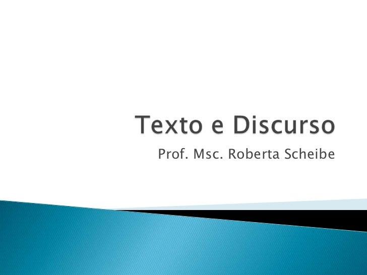 Texto e Discurso<br />Prof. Msc. Roberta Scheibe<br />