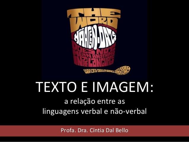 Profa. Dra. Cíntia Dal Bello TEXTO E IMAGEM: a relação entre as linguagens verbal e não-verbal
