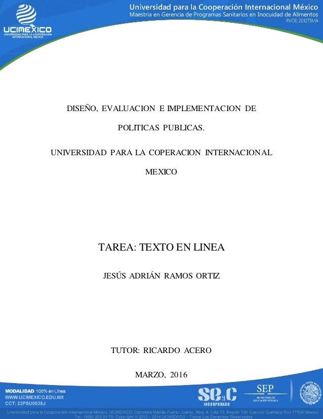 DISEÑO, EVALUACION E IMPLEMENTACION DE POLITICAS PUBLICAS. UNIVERSIDAD PARA LA COPERACION INTERNACIONAL MEXICO TAREA: TEXT...