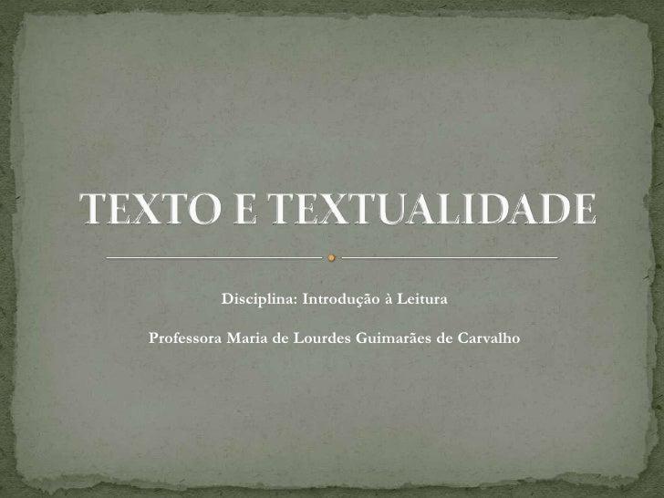 Disciplina: Introdução à Leitura  Professora Maria de Lourdes Guimarães de Carvalho