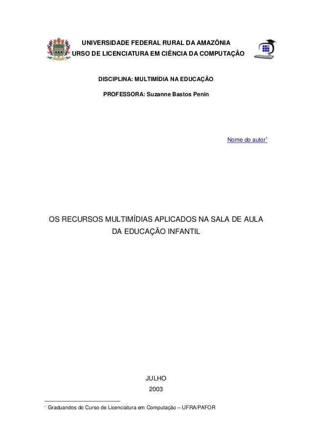 UNIVERSIDADE FEDERAL RURAL DA AMAZÔNIA CURSO DE LICENCIATURA EM CIÊNCIA DA COMPUTAÇÃO DISCIPLINA: MULTIMÍDIA NA EDUCAÇÃO P...