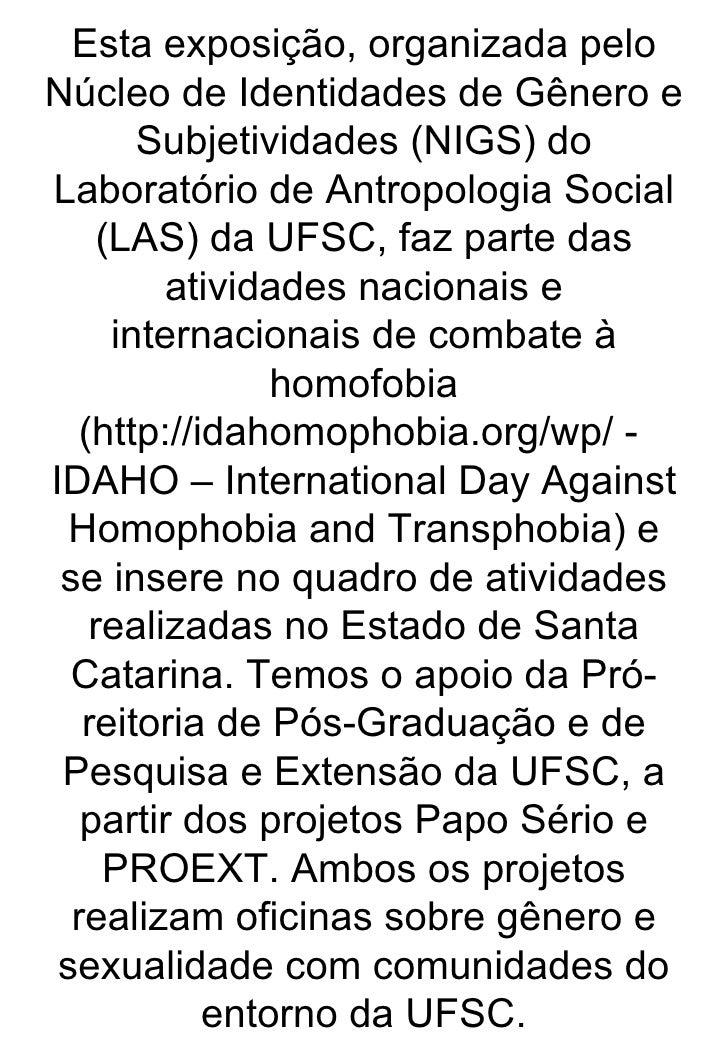 Esta exposição, organizada pelo Núcleo de Identidades de Gênero e Subjetividades (NIGS) do Laboratório de Antropologia Soc...
