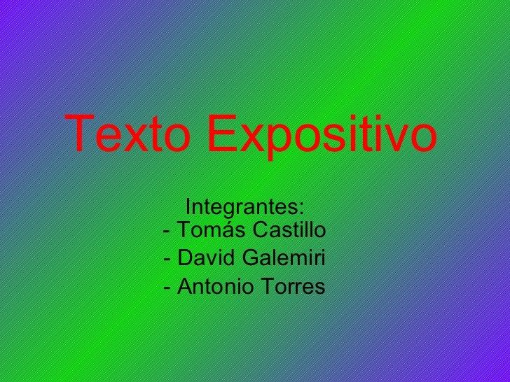 Texto Expositivo Integrantes: - Tomás Castillo - David Galemiri - Antonio Torres