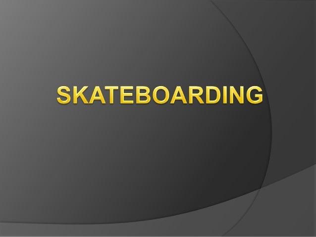 Definicion   A continuación voy a explicar exactamente en que consiste el    skateboarding o monopatin: Es un deporte ext...