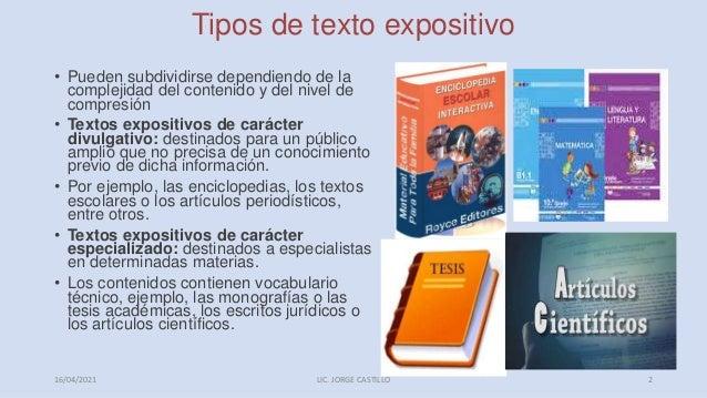 Tipos de texto expositivo • Pueden subdividirse dependiendo de la complejidad del contenido y del nivel de compresión • Te...