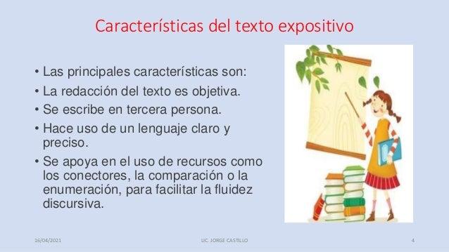 Características del texto expositivo • Las principales características son: • La redacción del texto es objetiva. • Se esc...