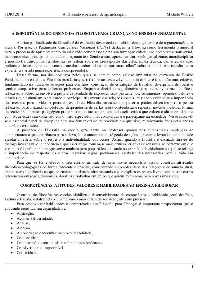 TDIC 2014 Analisando o percurso de aprendizagem Michele Wilbert 1 A IMPORTÂNCIA DO ENSINO DA FILOSOFIA PARA CRIANÇAS NO EN...