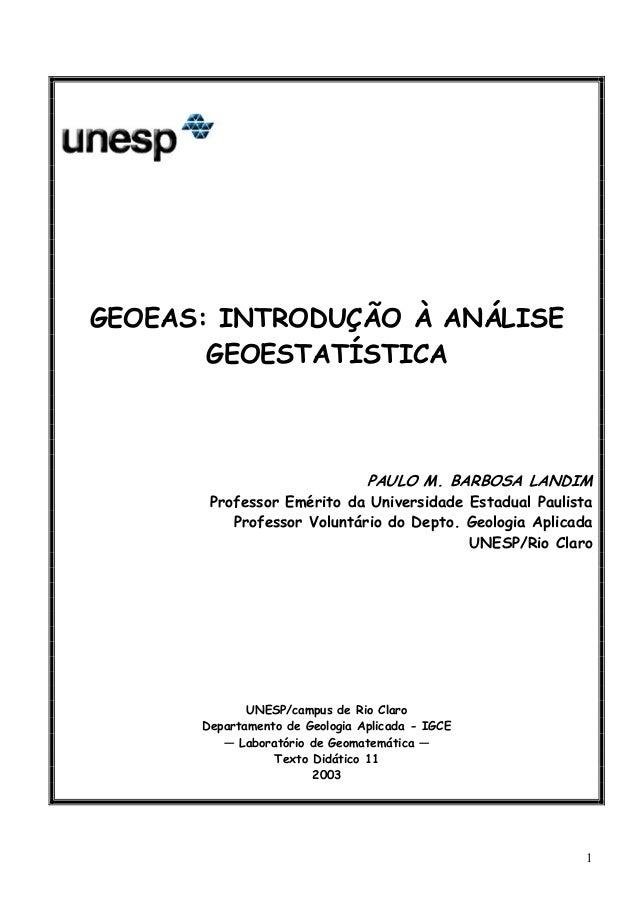 1 GEOEAS: INTRODUÇÃO À ANÁLISE GEOESTATÍSTICA PAULO M. BARBOSA LANDIM Professor Emérito da Universidade Estadual Paulista ...