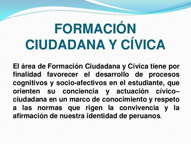 FORMACIÓN   CIUDADANA Y CÍVICAEl área de Formación Ciudadana y Cívica tiene porfinalidad favorecer el desarrollo de proces...
