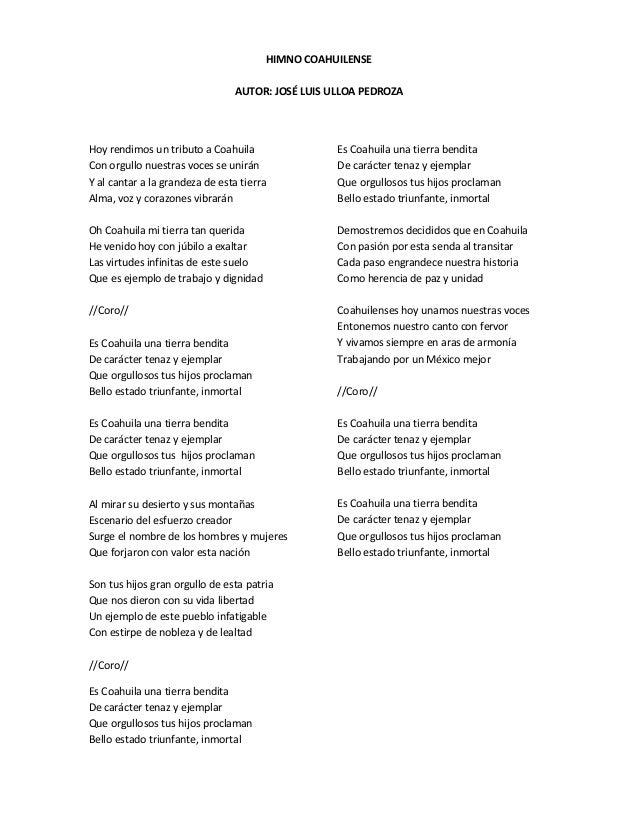 HIMNO COAHUILENSE AUTOR: JOSÉ LUIS ULLOA PEDROZA Hoy rendimos un tributo a Coahuila Con orgullo nuestras voces se unirán Y...