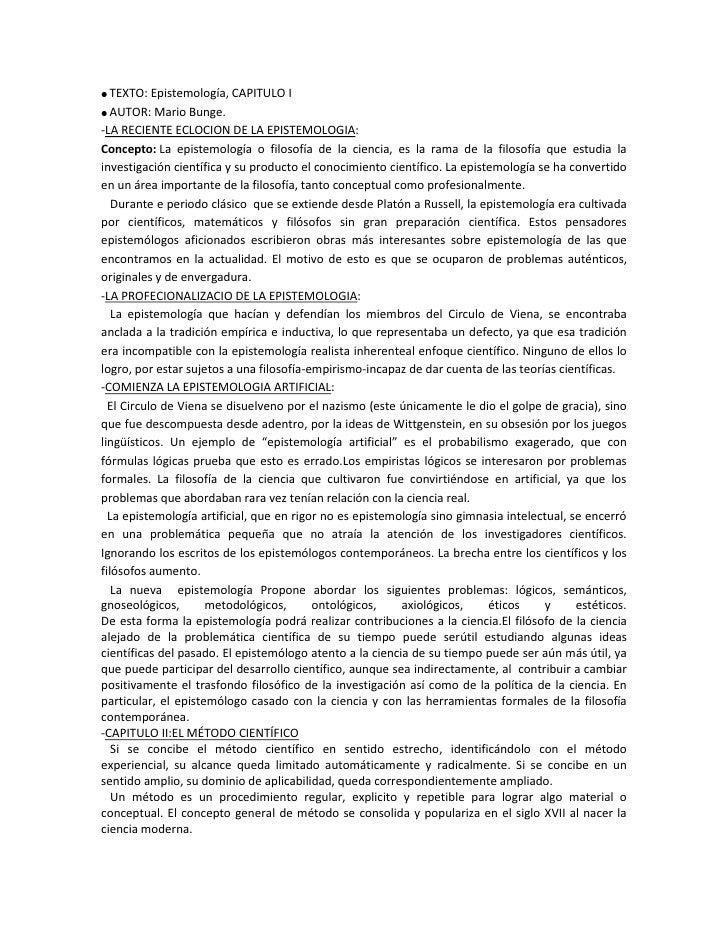 TEXTO: Epistemología, CAPITULO I  AUTOR: Mario Bunge.-LA RECIENTE ECLOCION DE LA EPISTEMOLOGIA:Concepto: La epistemología ...