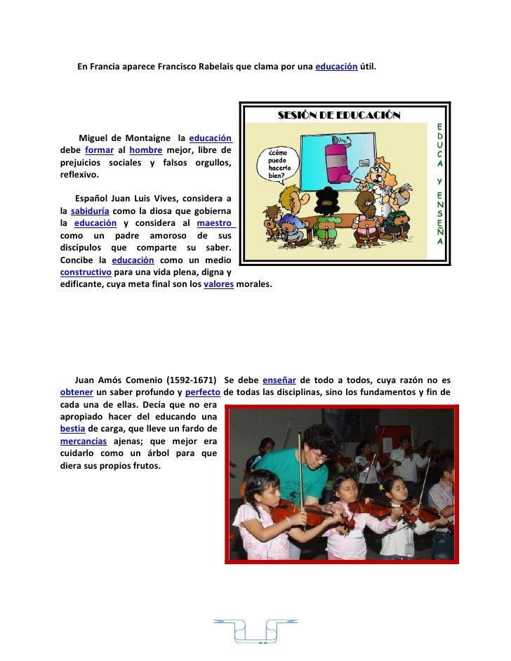 En Francia aparece Francisco Rabelais que clama por una educación útil.          Miguel de Montaigne la educación debe for...