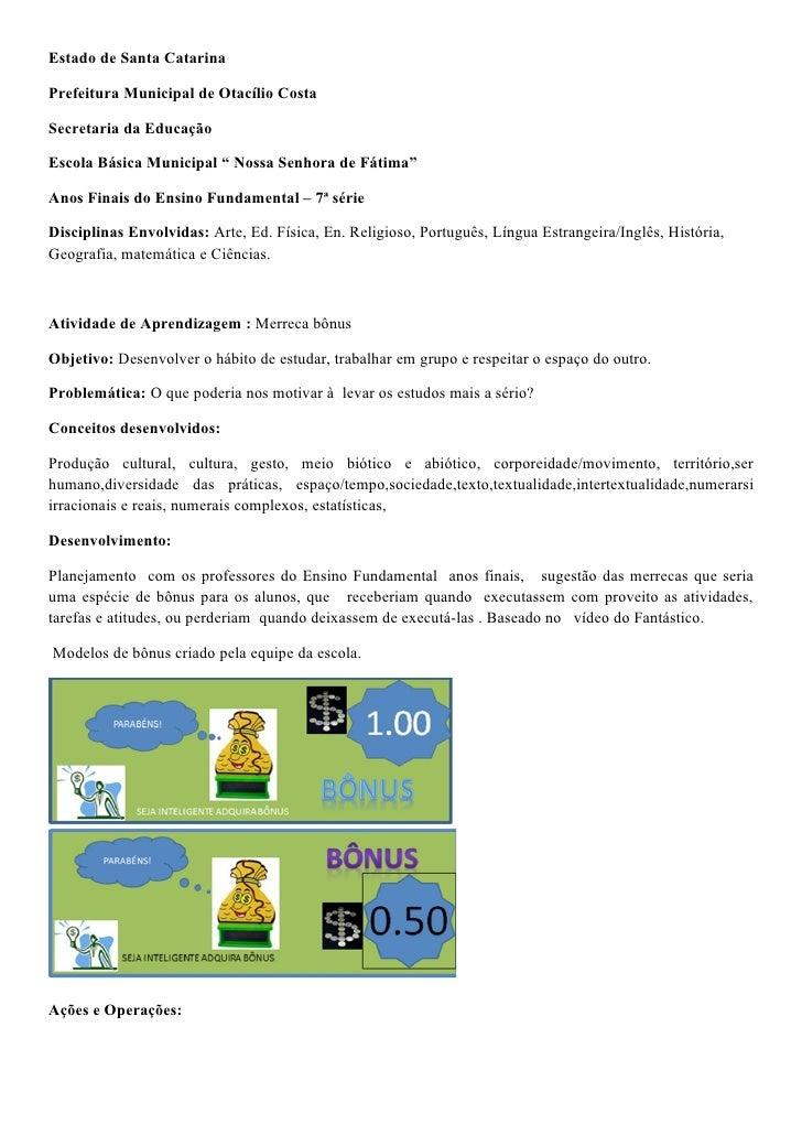 """Estado de Santa CatarinaPrefeitura Municipal de Otacílio CostaSecretaria da EducaçãoEscola Básica Municipal """" Nossa Senhor..."""