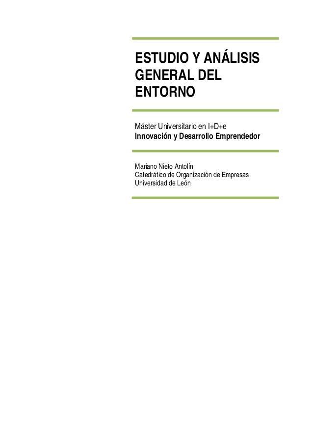 ESTUDIO Y ANÁLISIS GENERAL DEL ENTORNO Máster Universitario en I+D+e Innovación y Desarrollo Emprendedor Mariano Nieto Ant...