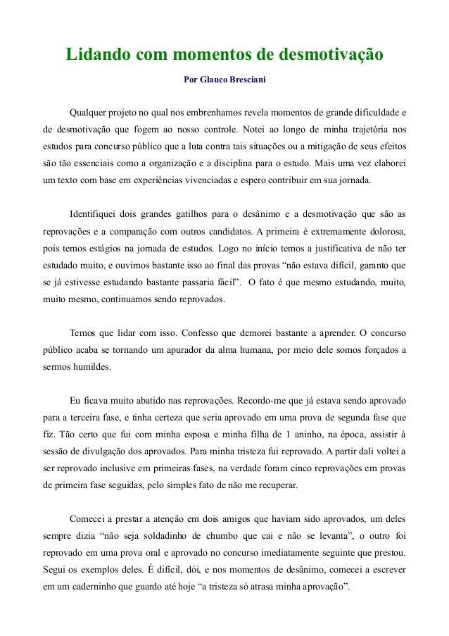 Lidando com momentos de desmotivação Por Glauco Bresciani Qualquer projeto no qual nos embrenhamos revela momentos de gran...