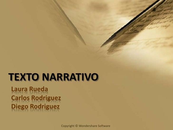 TEXTO NARRATIVO<br />Laura Rueda<br />Carlos Rodriguez<br />Diego Rodriguez<br />