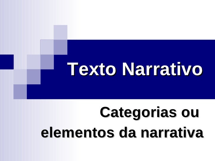 Texto Narrativo Categorias ou  elementos da narrativa