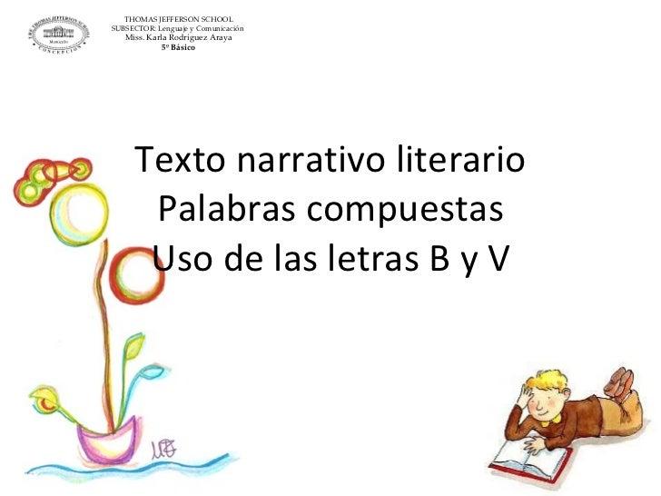 Texto narrativo literario Palabras compuestas Uso de las letras B y V THOMAS JEFFERSON SCHOOL SUBSECTOR: Lenguaje y Comuni...