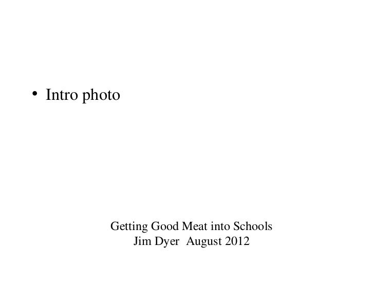 landscape• Intro photo           Getting Good Meat into Schools               Jim Dyer August 2012