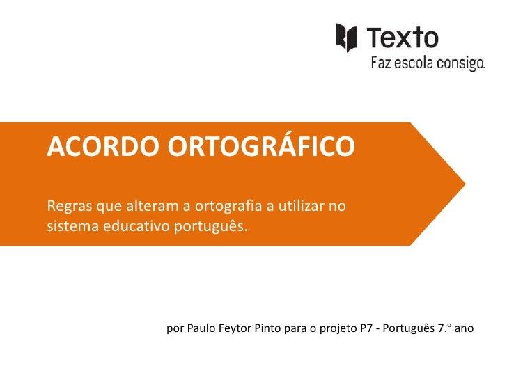 ACORDO ORTOGRÁFICORegras que alteram a ortografia a utilizar nosistema educativo português.                 por Paulo Feyt...
