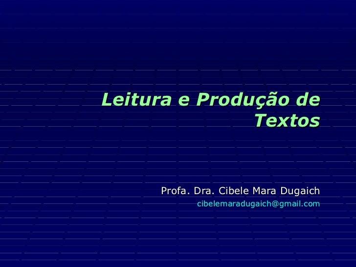 Leitura e Produção de Textos Profa. Dra. Cibele Mara Dugaich [email_address]