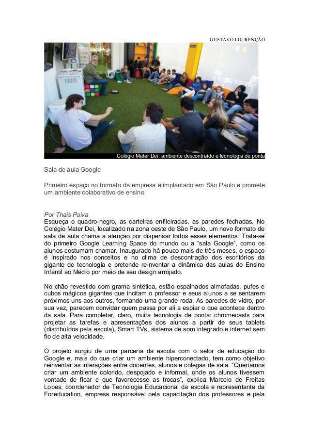 GUSTAVO LOURENÇÃO Colégio Mater Dei: ambiente descontraído e tecnologia de ponta Sala de aula Google Primeiro espaço no fo...