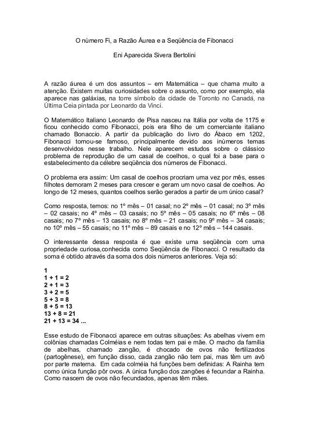 O número Fi, a Razão Áurea e a Seqüência de Fibonacci Eni Aparecida Sivera Bertolini A razão áurea é um dos assuntos – em ...