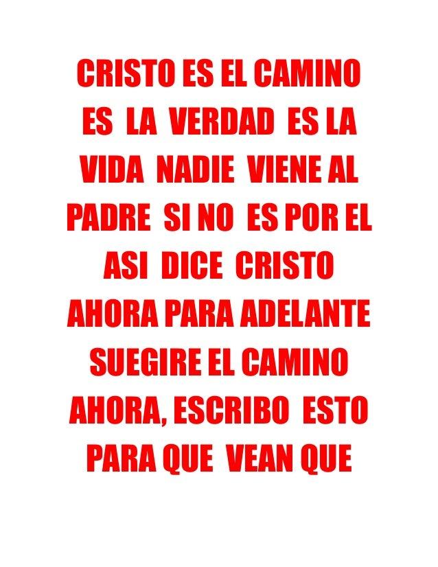 CRISTO ES EL CAMINO ES LA VERDAD ES LA VIDA NADIE VIENE AL PADRE SI NO ES POR EL ASI DICE CRISTO AHORA PARA ADELANTE SUEGI...